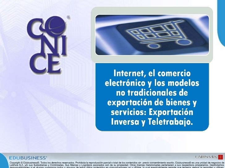 Conferencia sobre Internet, el comercio electronico y los modelos no tradicionales de exportacion de bienes y servicios: Exportacion Inversa y Teletrabajo
