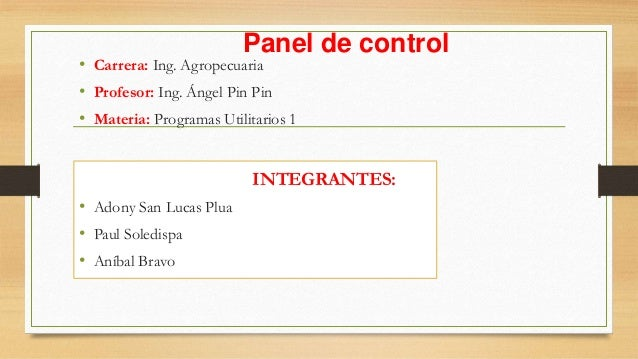 Panel de control • Carrera: Ing. Agropecuaria • Profesor: Ing. Ángel Pin Pin • Materia: Programas Utilitarios 1 INTEGRANTE...