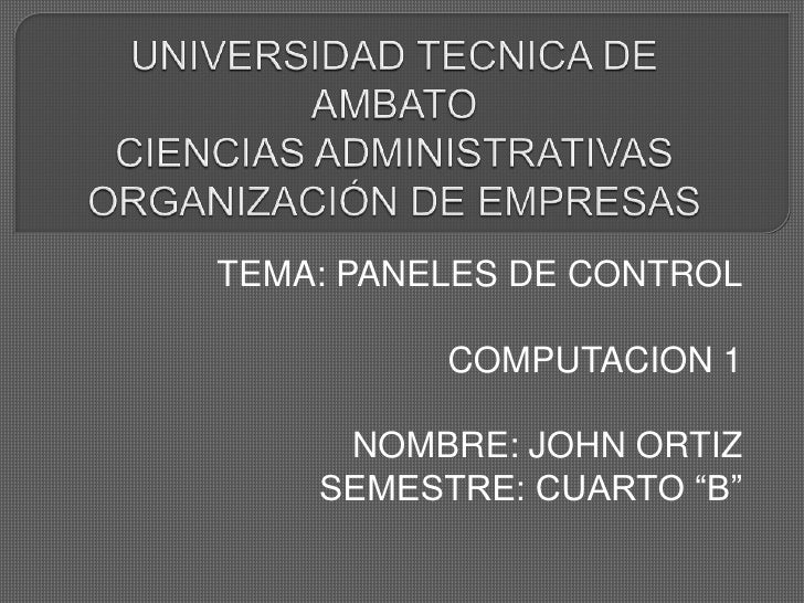 """TEMA: PANELES DE CONTROL          COMPUTACION 1     NOMBRE: JOHN ORTIZ    SEMESTRE: CUARTO """"B"""""""