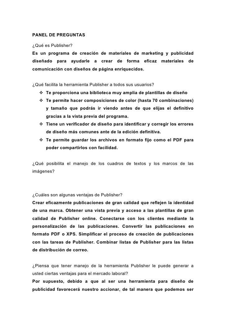 PANEL DE PREGUNTAS  ¿Qué es Publisher? Es un programa de creación de materiales de marketing y publicidad diseñado para ay...