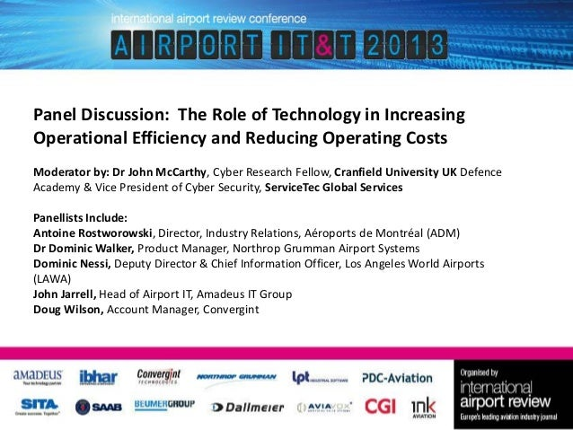 Panel Discussion: The Role of Technology in Increasing Operational Efficiency and Reducing Operating Costs Moderator by: D...