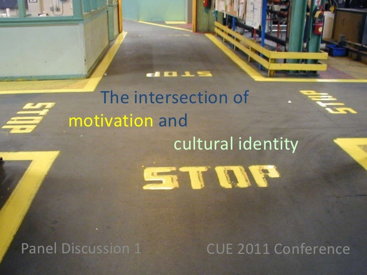 Panel Discussion 1 CUE 2011 Conference The intersection of    motivation  and  cultural identity