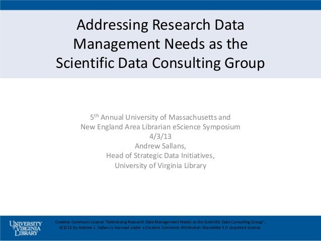 Addressing Research Data   Management Needs as theScientific Data Consulting Group               5th Annual University of ...