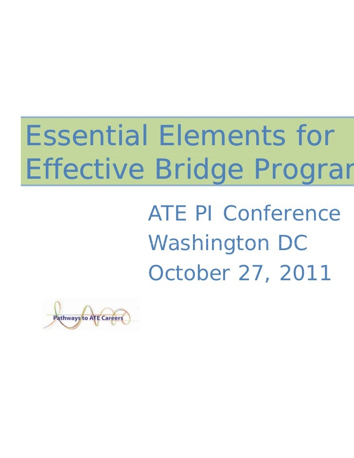 Essential Elements forEffective Bridge Programs        ATE PI Conference        Washington DC        October 27, 2011