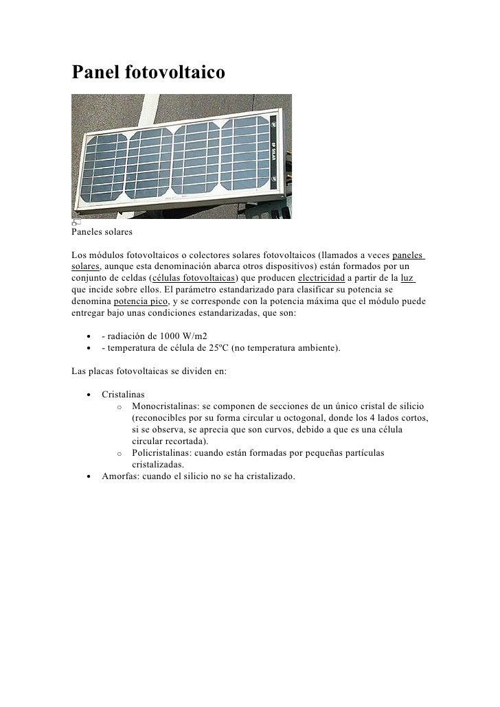 Panel fotovoltaico     Paneles solares  Los módulos fotovoltaicos o colectores solares fotovoltaicos (llamados a veces pan...