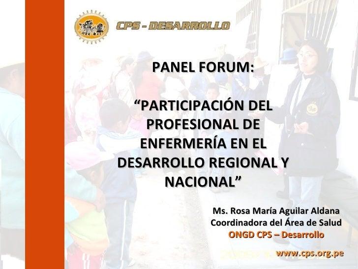 """Ms. Rosa María Aguilar Aldana Coordinadora del Área de Salud ONGD CPS – Desarrollo PANEL FORUM: """"PARTICIPACIÓN DEL PROFESI..."""