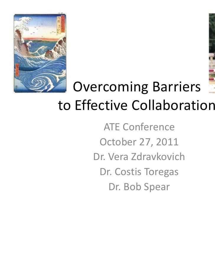 Overcoming Barriers               gto Effective Collaboration       ATE Conference      October 27, 2011     Dr. Vera Zdra...