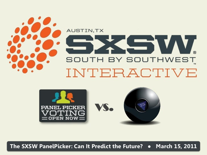 VS.The SXSW PanelPicker: Can It Predict the Future? ● March 15, 2011