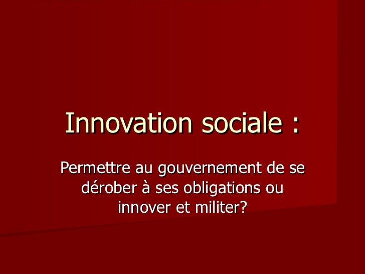 Innovation sociale : Permettre au gouvernement de se dérober à ses obligations ou innover et militer?