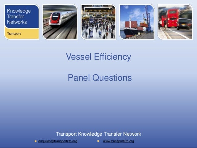 Vessel Efficiency                  Panel Questions           Transport Knowledge Transfer Networkenquires@transportktn.org...