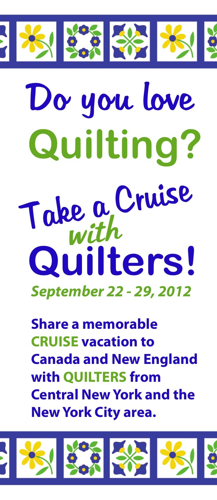 Do you loveQuilting?T ake a Cruise     withQuilters!September 22 - 29, 2012Share a memorableCRUISE vacation toCanada and N...