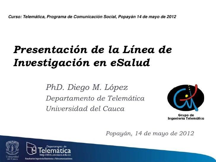 Curso: Telemática, Programa de Comunicación Social, Popayán 14 de mayo de 2012  Presentación de la Línea de  Investigación...