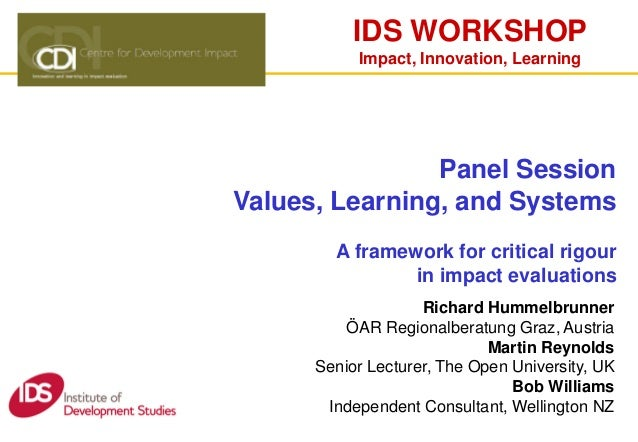 IDS WORKSHOPImpact, Innovation, LearningPanel SessionValues, Learning, and SystemsA framework for critical rigourin impact...