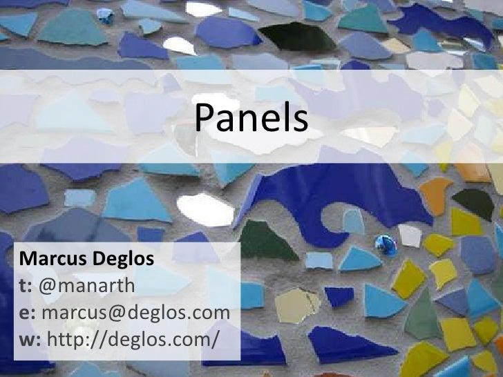 Panels<br />Marcus Deglost: @manarthe: marcus@deglos.comw: http://deglos.com/<br />