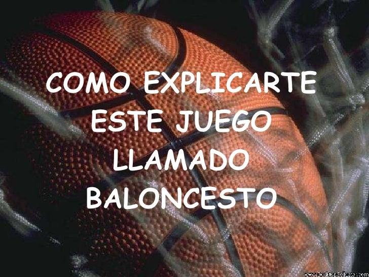 COMO EXPLICARTE ESTE JUEGO LLAMADO BALONCESTO