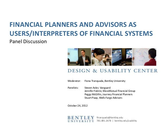 FINANCIAL PLANNERS AND ADVISORS ASUSERS/INTERPRETERS OF FINANCIAL SYSTEMSPanel Discussion                   Moderator:   F...