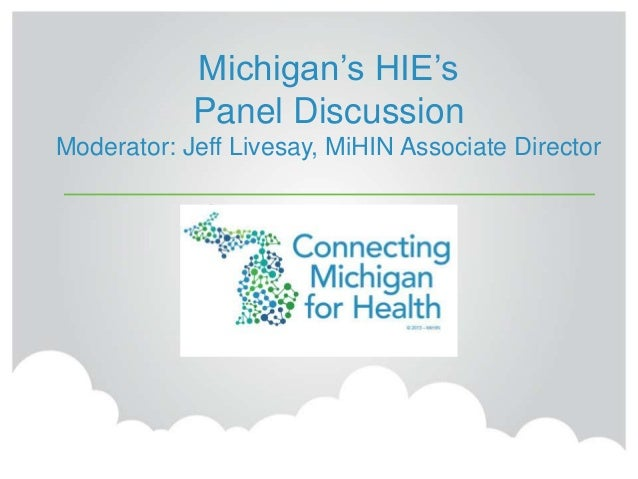 Michigan's HIE's Panel Discussion Moderator: Jeff Livesay, MiHIN Associate Director