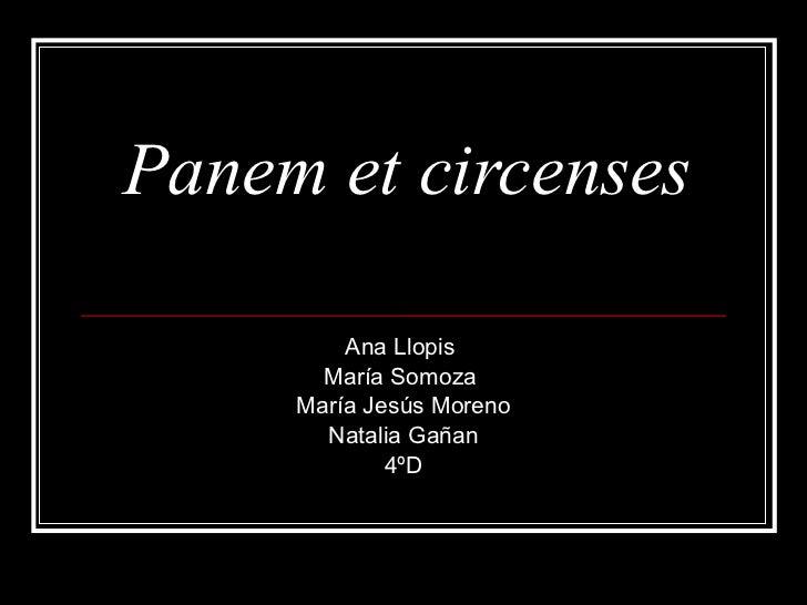 Panem et circenses Ana Llopis  María Somoza  María Jesús Moreno Natalia Gañan 4ºD