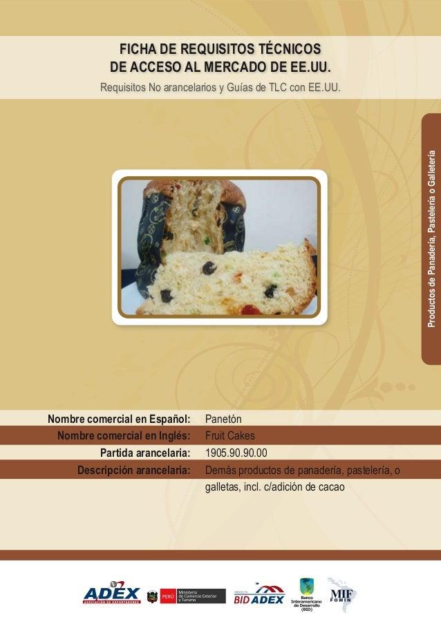 Panetón Fruit Cakes 1905.90.90.00 Demás productos de panadería, pastelería, o galletas, incl. c/adición de cacao Nombre co...