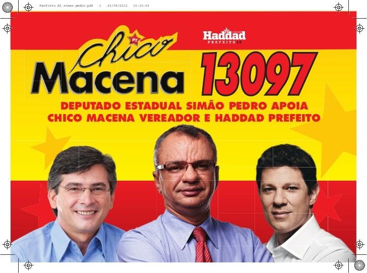 Panfleto A5 simao pedro.pdf   1   25/08/2012   10:32:59      DEPUTADO ESTADUAL SIMÃO PEDRO APOIA    CHICO MACENA VEREADOR ...