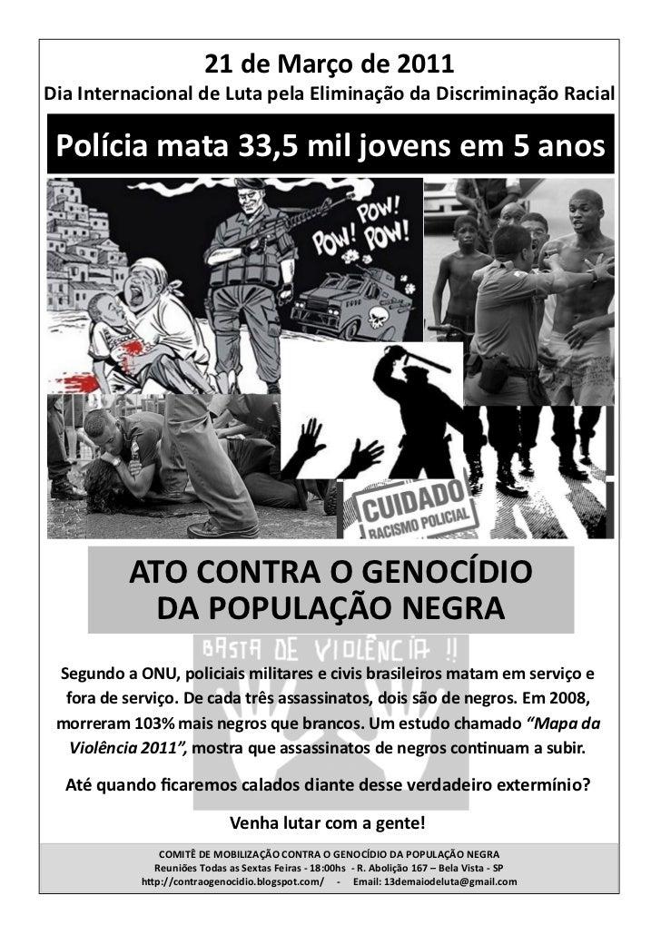 21 de Março de 2011Dia Internacional de Luta pela Eliminação da Discriminação Racial Polícia mata 33,5 mil jovens em 5 ano...