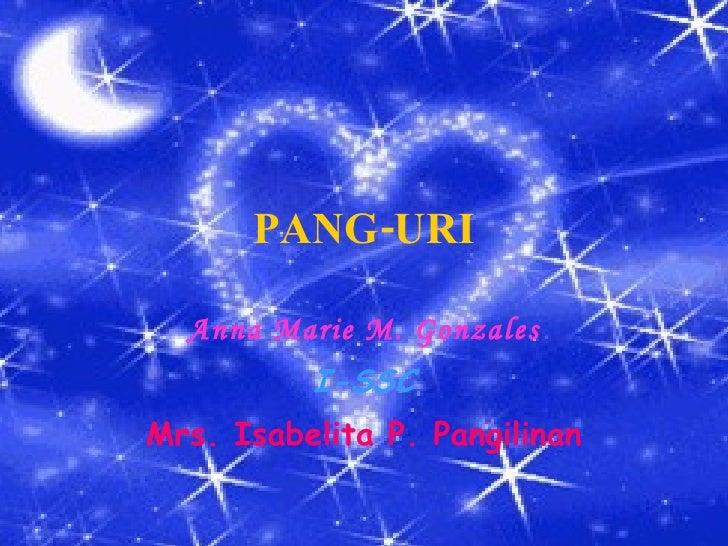 PANG-URI Anna Marie M. Gonzales I-SSC Mrs. Isabelita P. Pangilinan