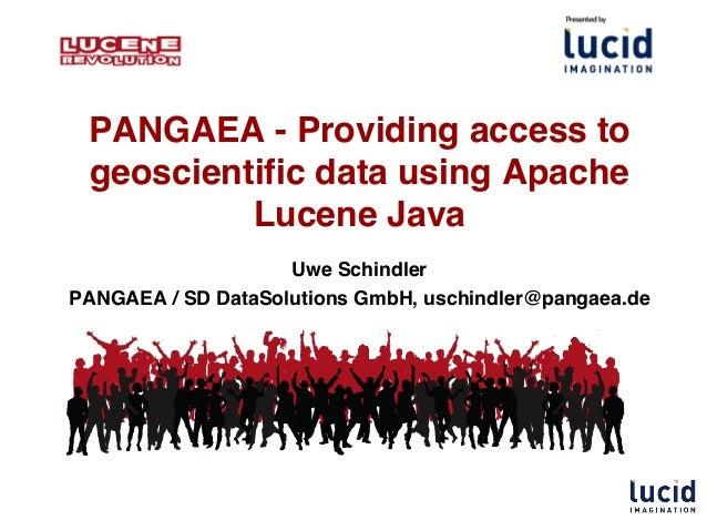 PANGAEA - Providing access to geoscientific data using Apache Lucene Java Uwe Schindler PANGAEA / SD DataSolutions GmbH, u...