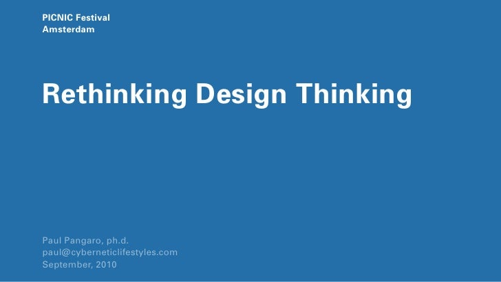 PICNIC Festival Amsterdam     Rethinking Design Thinking     Paul Pangaro, ph.d. paul@cyberneticlifestyles.com September, ...