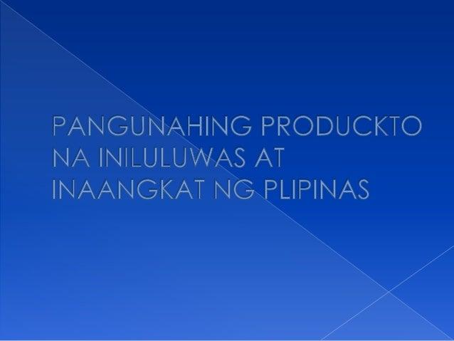 ANG SAMPUNG PAGUNAHING PRODUKTO NA INILULUWAS NG PILIPINAS AY BINUBUO NA SA 84.6% NG KABUANG KITA NA NAKUKUHA NG PILIPINA...