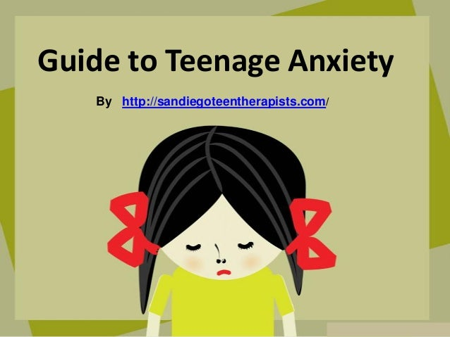 Guide to Teenage Anxiety By http://sandiegoteentherapists.com/