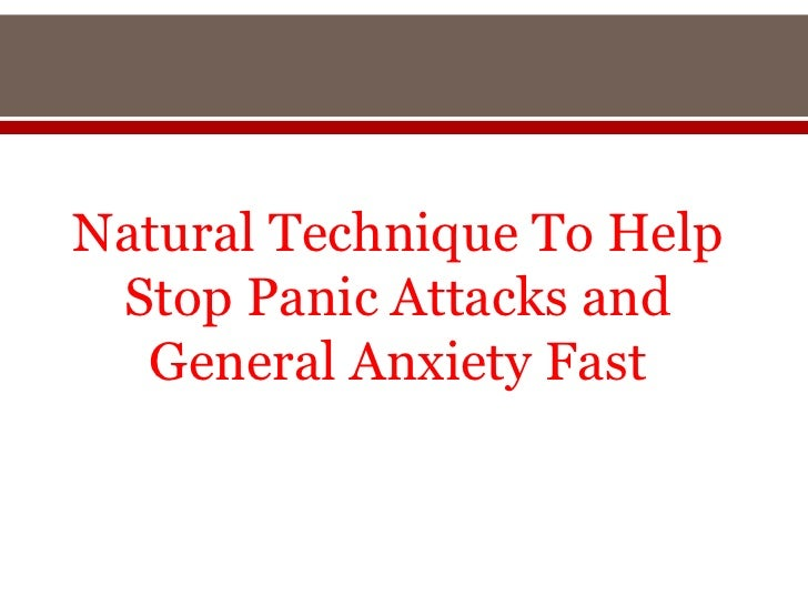 Natural Technique To Help Stop Panic Attacks and  General Anxiety Fast