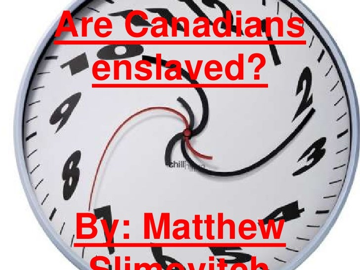 Are Canadians enslaved?<br />By: Matthew Slimovitch<br />
