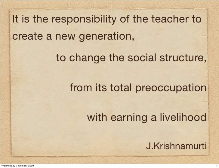 It is the responsibility of the teacher to        create a new generation,                            to change the social...