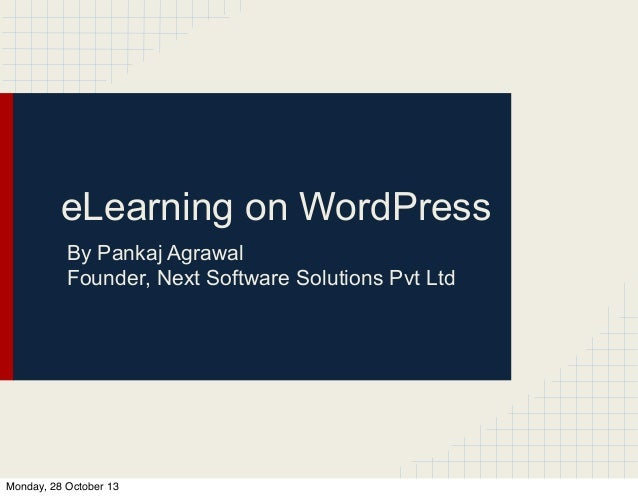 eLearning on WordPress By Pankaj Agrawal Founder, Next Software Solutions Pvt Ltd  Monday, 28 October 13