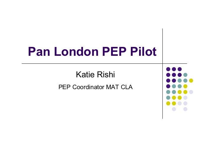 Pan London PEP Pilot         Katie Rishi    PEP Coordinator MAT CLA