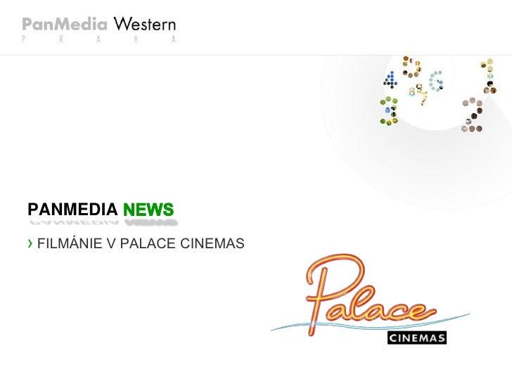 PANMEDIA › FILMÁNIE V PALACE CINEMAS