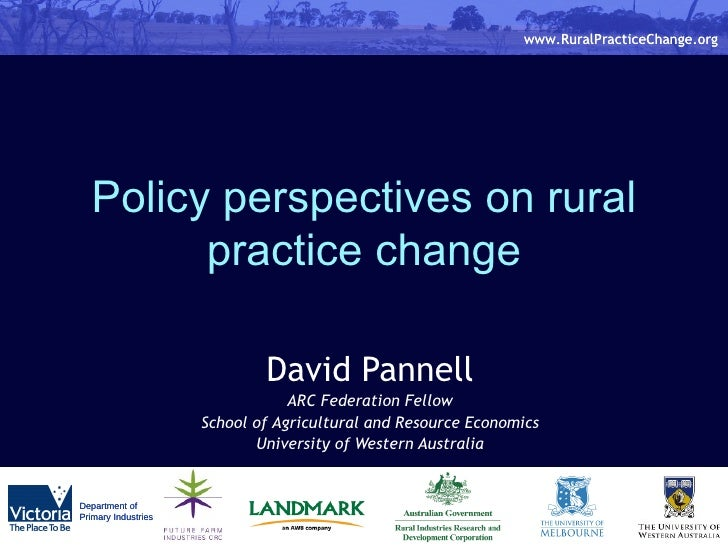 Policy perspectives on rural practice change David Pannell ARC Federation Fellow School of Agricultural and Resource Econo...