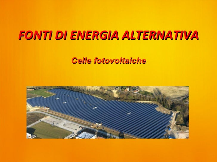 FONTI DI ENERGIA ALTERNATIVA        Celle fotovoltaiche