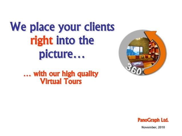 WeWe placeplace youryour clientsclients rightright intointo thethe picturepicture…… PanoGraphPanoGraph Ltd.Ltd. November, ...