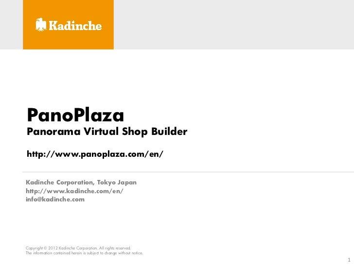 PanoPlazaPanorama Virtual Shop Builderhttp://www.panoplaza.com/en/Kadinche Corporation, Tokyo Japanhttp://www.kadinche.com...