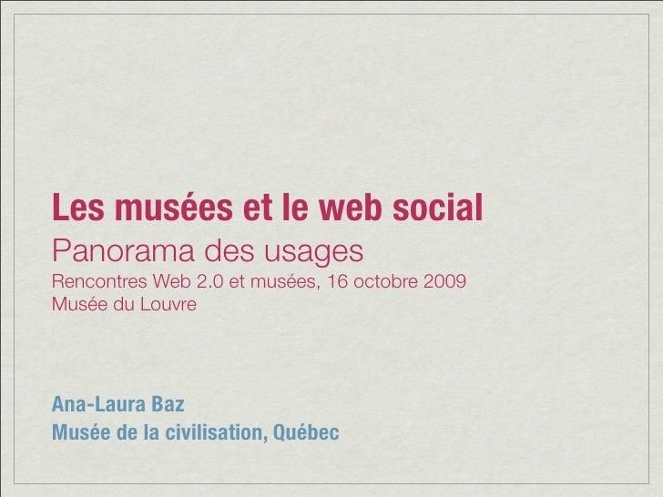 Les musées et le web social Panorama des usages Rencontres Web 2.0 et musées, 16 octobre 2009 Musée du Louvre     Ana-Laur...