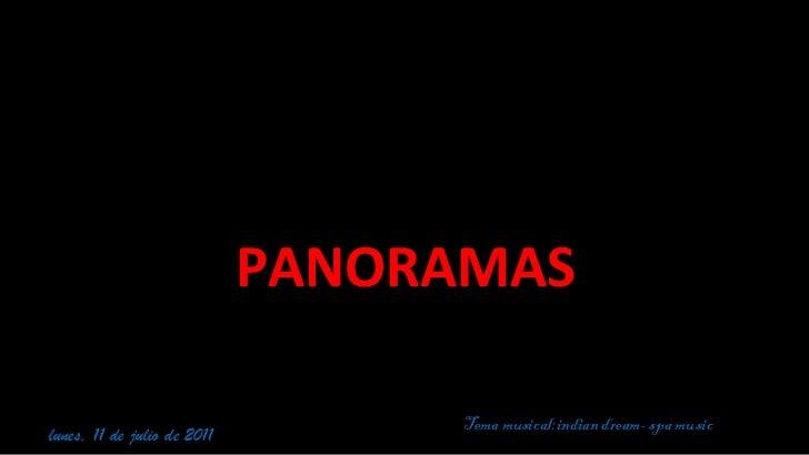 PANORAMAS lunes, 11 de julio de 2011 Tema musical:indian dream- spa music