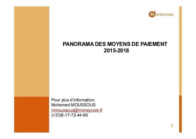 PANORAMA DES MOYENS DE PAIEMENT 2015-2018 1 Pour plus d'information: Mohamed MOUSSOUS mmoussous@moneycore.fr (+33)6-17-72-...