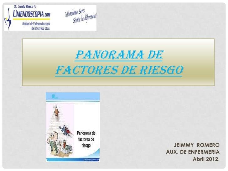 PANORAMA DEFACTORES DE RIESGO                 JEIMMY ROMERO               AUX. DE ENFERMERIA                        Abril ...