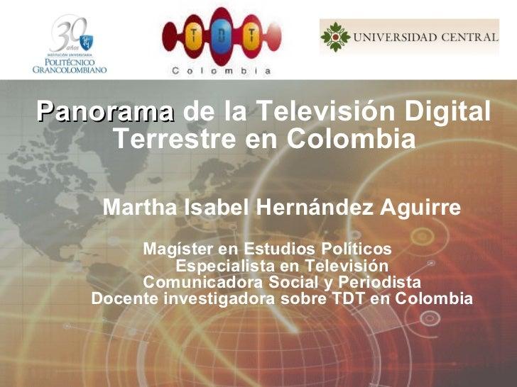 Panorama  de la Televisión Digital  Terrestre en Colombia   Martha Isabel Hernández Aguirre Magíster en Estudios Políticos...