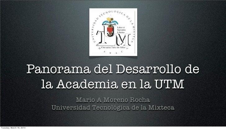 Panorama del Desarrollo de                             la Academia en la UTM                                     Mario A M...