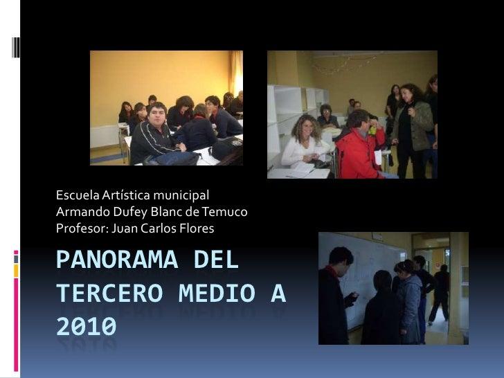 Panorama del Tercero Medio A2010<br />Escuela Artística municipal<br />Armando DufeyBlanc de Temuco<br />Profesor: Juan Ca...