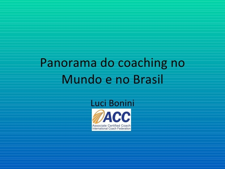 Panorama do coaching no Mundo e no Brasil Luci Bonini