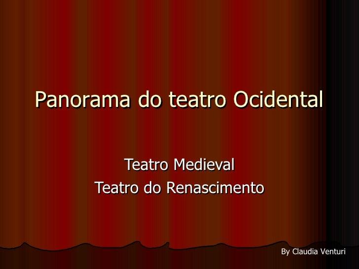Panorama do teatro Ocidental Teatro Medieval Teatro do Renascimento By Claudia Venturi