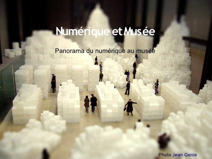 Numérique et Musée Panorama du numérique au musée                                      Photo Jean Genie